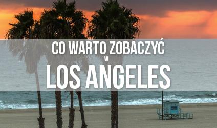 Warto zobaczyc w Los Angeles